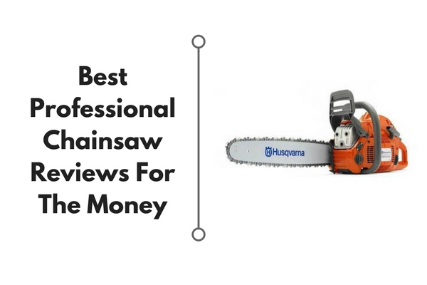 Best Professional Chainsaw Reviews And Buying Guide 2018